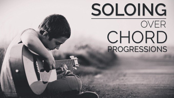 Soloing Over Chord Progressions Feature Image