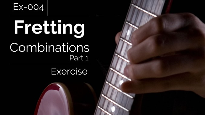 Ex-004 Fretting Combinations Exercise Part 1
