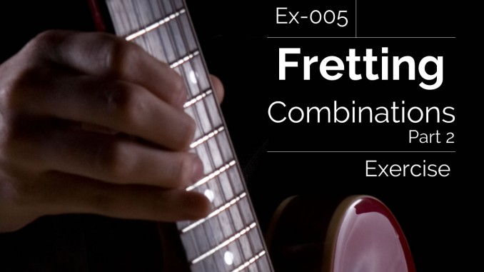 Ex-005 Fretting Combinations Exercise Part 2