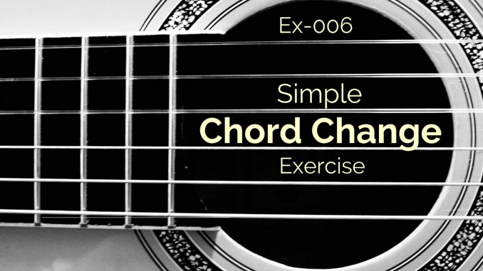 Ex-006 Simple Chord Change Exercise