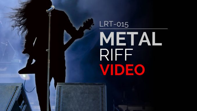 LRT-015 Metal Riff Video