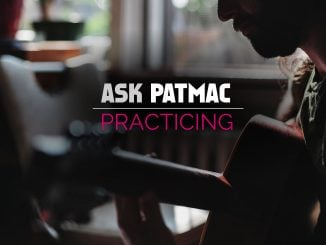 Ask Patmac your guitar questions about practicing