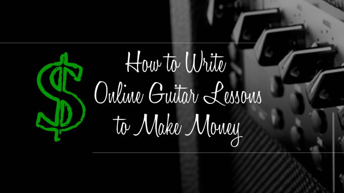 How to Write Online Guitar Lessons to Make Money